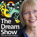 The Dream Show, a free monthly podcast with Jane Teresa Anderson