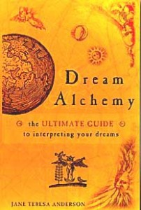 """By interpreting our dreams, we can then act on the insights we gain about ourselves to burn away the tarnish, heal the bruises and hurts, and polish the soul so it shines."" Dream Alchemy, Jane Teresa Anderson, 2nd edition pub Hachette"