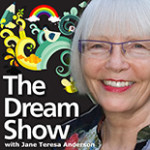 The Dream Show with Jane Teresa Anderson