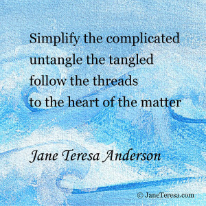 Simplify the complicated Jane Teresa Anderson