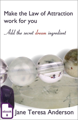 Make the Law of attraction work for you, add the secret dream ingredient, Jane Teresa Anderson