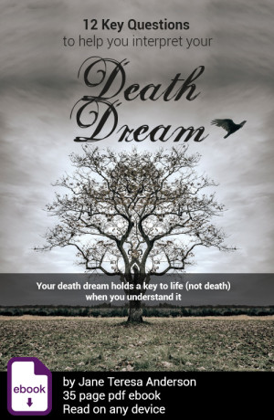 12 Key Questions to help interpret your Death Dream, Jane Teresa Anderson