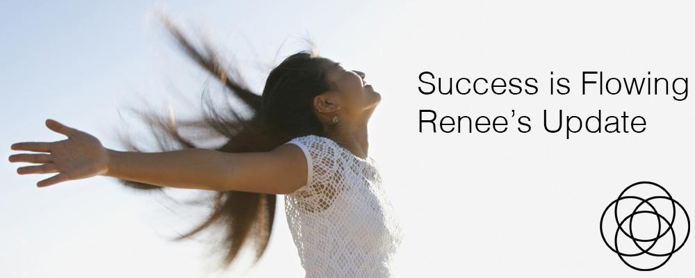 Success is Flowing Renees Update Jane Teresa Anderson